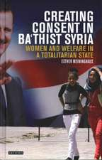 Creating Consent in Ba'thist Syria: Women and Welfare in a Totalitarian State