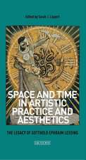 Space and Time in Artistic Practice and Aesthetics: The Legacy of Gotthold Ephraim Lessing