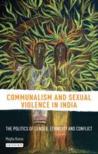 Communalism and Sexual Violence in India: The Politics of Gender, Ethnicity and Conflict