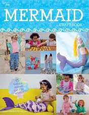 The Mermaid Craft Book: 15 Things a Mermaid Can't Do Without