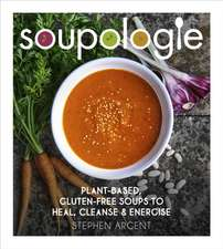 Soupologie: Plant-Based, Gluten-Free Soups to Heal, Cleanse and Energise