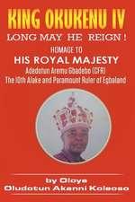 King Okukenu IV:  Long May He Reign!