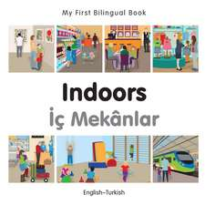 My First Bilingual Book - Indoors - Turkish-english