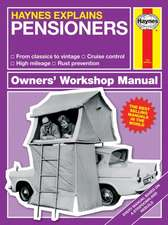 Haynes Explains Pensioners: All Models - From Classics to Vintage - High Mileage - Mots - Rust Prevention