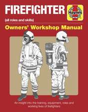 Firefighter Owners' Workshop Manual: An Insight Into the Training, Equipment, Roles and Working Lives of Firefighters
