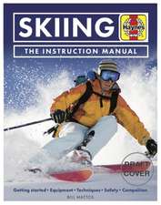 Skiing Manual: Getting Started: Equipment, Techniques, Safety, Competition
