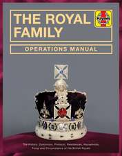 The Royal Family Operations Manual: The History, Dominions, Protocol, Residences, Households, Pomp and Circumstance of the British Royals