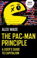 Pac–Man Principle, The – A User`s Guide to Capitalism