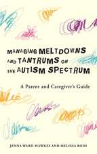 Managing Meltdowns and Tantrums on the Autism Spectrum: A Parent and Caregiver's Guide