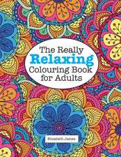 The Really Relaxing Colouring Book for Adults:  Zen