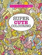 Super Cute Colouring (Terrific Colouring For Teens )