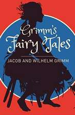 Grimms Fairy Tales: A Selection