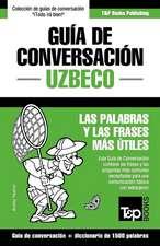 Guia de Conversacion Espanol-Uzbeco y Diccionario Conciso de 1500 Palabras