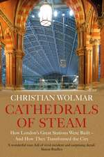 Cathedrals of Steam: How London's Great Stations Were Built - And How They Transformed the City