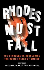 Rhodes Must Fall: The Struggle to Decolonise the Racist Heart of Empire