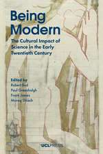 Being Modern: The Cultural Impact of Science in the Early Twentieth Century