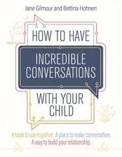 HOW TO HAVE INCREDIBLE CONVERSATIONS WIT
