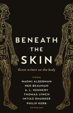 Beneath the Skin: Love Letters to the Body by Great Writers