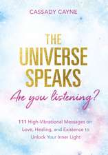 Universe Speaks, Are You Listening?
