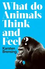 Brensing, K: What Do Animals Think and Feel?