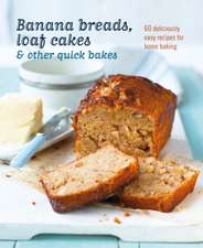 Banana breads, loaf cakes & other quick bakes