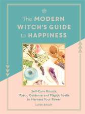 Bailey, L: The Modern Witch's Guide to Happiness