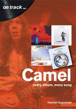 Camel: Every Album, Every Song (On Track)
