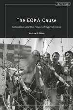 The EOKA Cause: Nationalism and the Failure of Cypriot Enosis