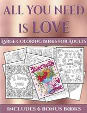 Large Coloring Books for Adults (All You Need is Love)