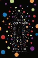 Ken Liu, L: The Hidden Girl and Other Stories