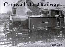 Dale, P: Cornwall's Lost Railways