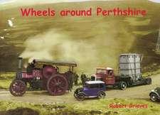 Greives, R: Wheels Around Perthshire