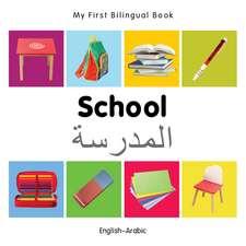 My First Bilingual Book - School - English-arabic