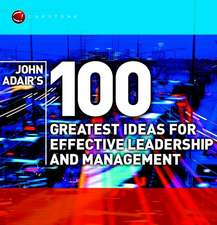 John Adair′s 100 Greatest Ideas for Effective Leadership and Management