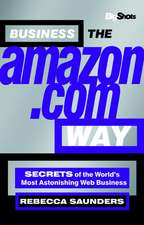 Business the Amazon.com Way: Secrets of the Worlds Most Astonishing Web Business