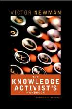 The Knowledge Activist′s Handbook: Adventures from the Knowledge Trenches