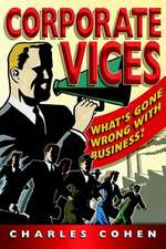 Corporate Vices: What′s gone wrong with business?