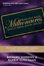 What Self–Made Millionaires Really Think, Know and Do: A Straight–Talking Guide to Business Success and Personal Riches