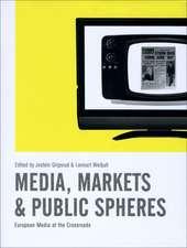 Media, Markets and Public Spheres: European Media at the Crossroads