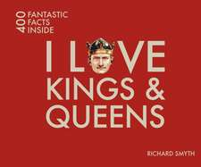 I Love Kings & Queens:  400 Fantastic Facts Inside
