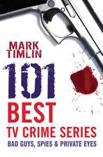 101 Best Tv Crime Series: Bad Guys, Spies & Private Eyes