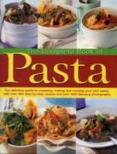 The Complete Book of Pasta:  The Definitive Guide to Choosing, Making and Cooking Your Own Pasta, with Over 350 Step-By-Step Recipes and Over 1500