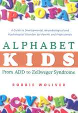Alphabet Kids:  A Guide to Developmental, Neurobiological and Psychological Disorders for Parents and Professionals