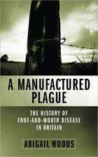 A Manufactured Plague?:  The History of Foot and Mouth Disease in Britain