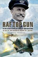 RAF Top Gun:  The Story of Battle of Britain Ace and World Air Speed Record Holder Air Cdre E.M. 'Teddy' Donaldson CB, CBE, DSO, AFC