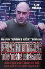Fighting to the Death:  My Life in the World's Deadliest Fight Game