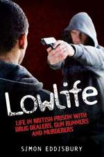 Lowlife:  Life in British Prison with Drug Dealers, Gun Runners and Murderers