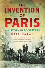 The Invention of Paris:  A History in Footsteps