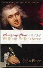 Piper, J: Amazing Grace in the Life of William Wilberforce