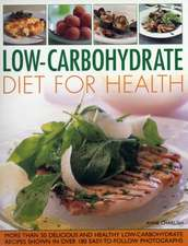 Low-Carbohydrate Diet for Health:  More Than 50 Delicious and Healthy Low-Carbohydrate Recipes Shown in Over 180 Easy-To-Follow Photographs